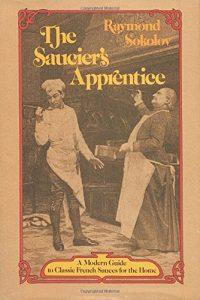 The Saucier's Apprentice: A Modern Guide to Classi...